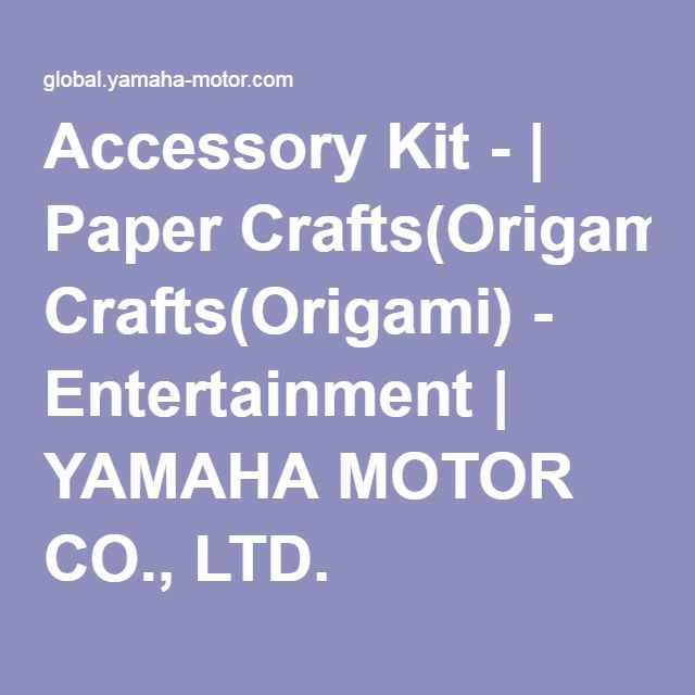 Accessory Kit - | Paper Crafts(Origami) - Entertainment | YAMAHA MOTOR CO., LTD.