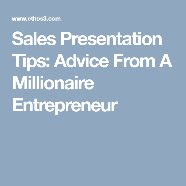 Sales Presentation Tips Advice From A Millionaire Entrepreneur