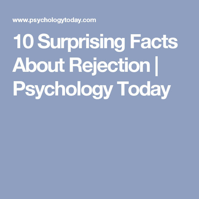 10 Surprising Facts About Rejection   Psychology Today