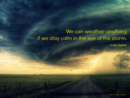 We Can Weather Anything If We Stay Calm In The Eye Of The Storm