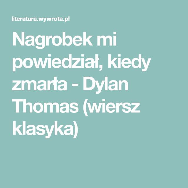 Nagrobek Mi Powiedział Kiedy Zmarła Dylan Thomas Wiersz