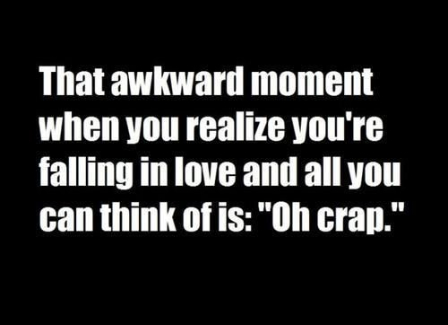 The Awkward Moment When You Realize Youre Falling In Love And All