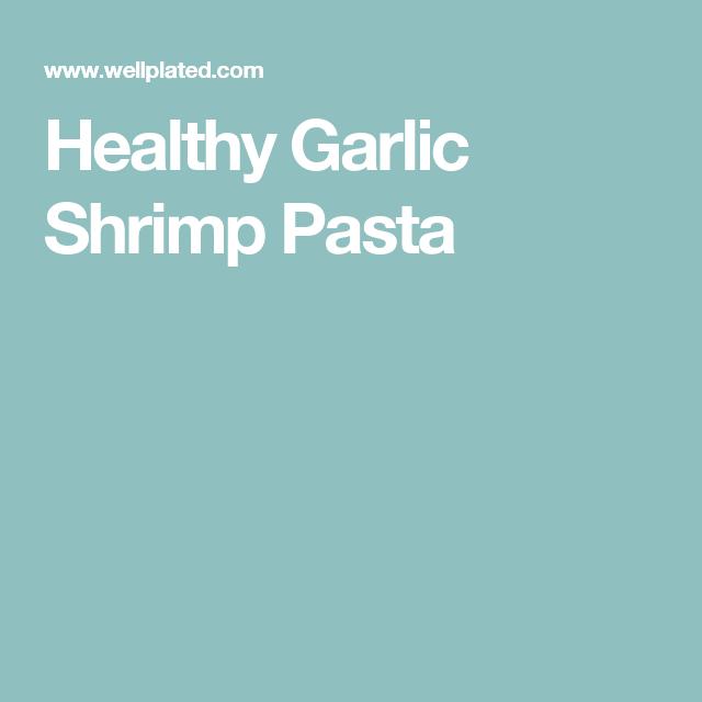 Healthy Garlic Shrimp Pasta