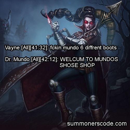 Exhibit 254 Vayne All 41 32 Fckin Mundo 6 Diffrent Boots Dr Mundo All 42 12 Welcum To Mundos Shose Shop Thanks To Dh951 F Lol League Of Legends League