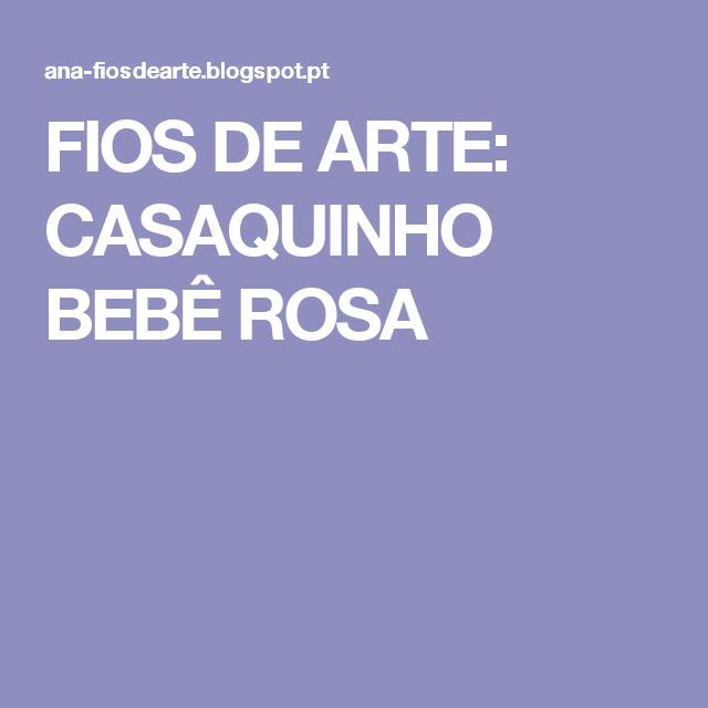 FIOS DE ARTE: CASAQUINHO BEBÊ ROSA