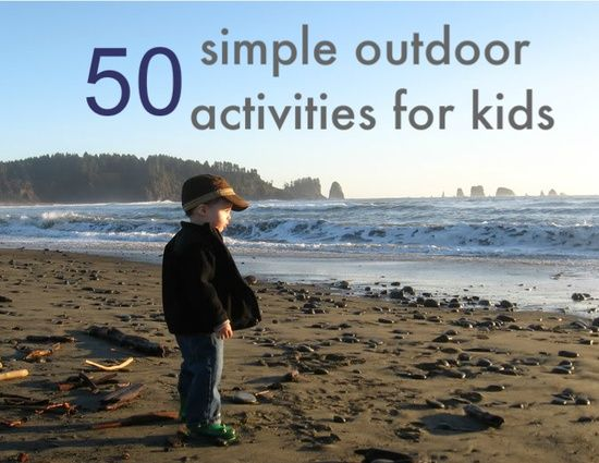 50 Simple Outdoor Activities For Kids - most of these are appropriate for toddlers