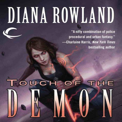 Touch of the Demon: Kara Gillian, Book 5   [Diana Rowland] // Narrated by Live Anderson - maybe the best one yet? 4/5