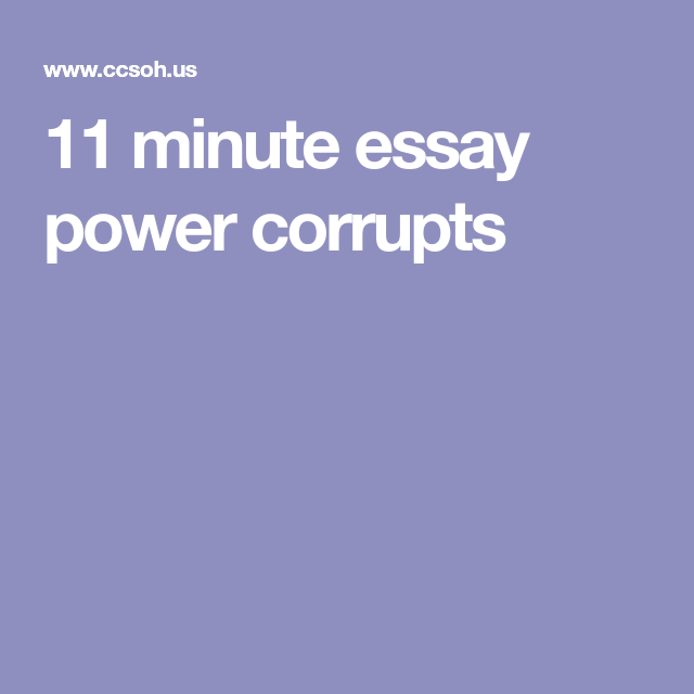 11 Minute Essay Power Corrupt Rhetorical Analysi Analysis On Politic And Corruption