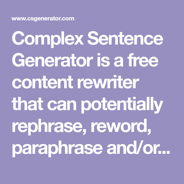 Complex Sentence Generator I A Free Content Rewriter That Can Potentially Rephrase Reword Paraphrase And Or Rewrit Ielt Writing English