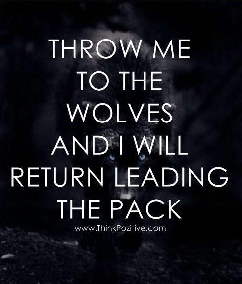 Throw Me To The Wolves | inspirational quotes | Positive