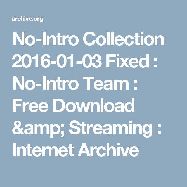 No-Intro Collection 2016-01-03 Fixed : No-Intro Team : Free Download & Streaming : Internet Archive