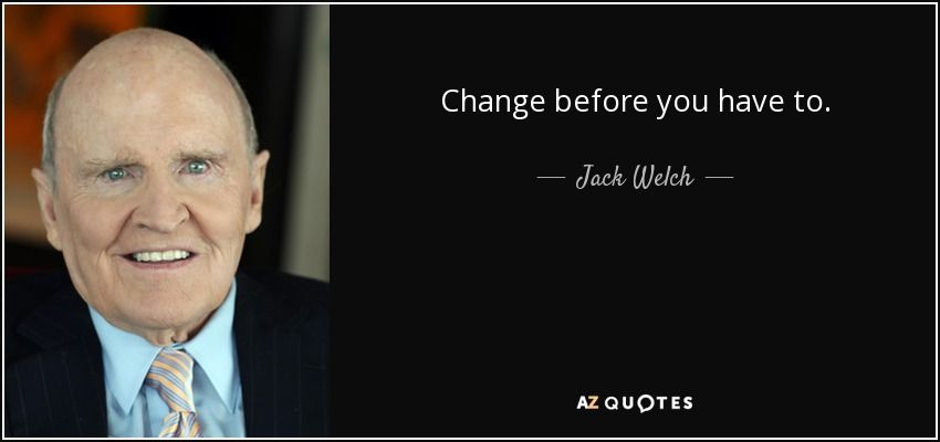 Jack Welch Quotes Brilliant Change Before You Have To Jack Welch  Quotes  General