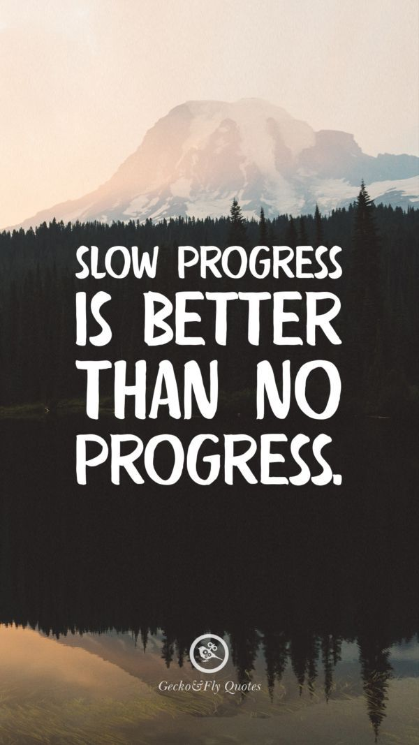 iPhone Wallpapers HD from geckoandfly.com, 100 Inspirational And Motivational iPhone HD Wallpapers Quotes Slow progress is better than no progress. Inspirational And Motivational iPhone HD Wallpapers Quotes #Motivational #Inspirational #Quotes #Wallpaper #iPhone #iOS #sayings