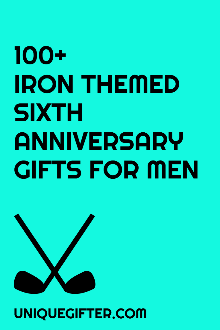 100 Iron Themed Sixth Anniversary Gifts For Men Gift Ideas S