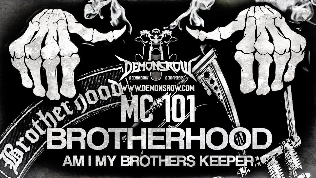 Demonsrowtv Mc 101 Brotherhood Am I My Brother S Keeper Brotherhood Thats Not My Brother