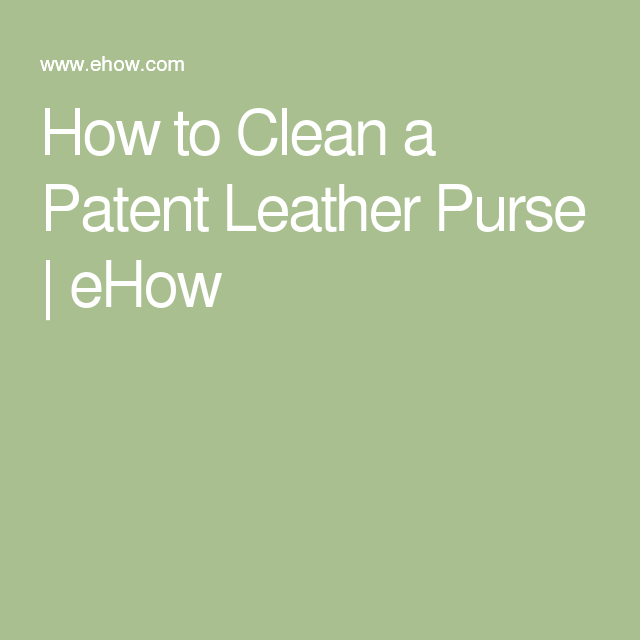 How to Clean a Patent Leather Purse   eHow
