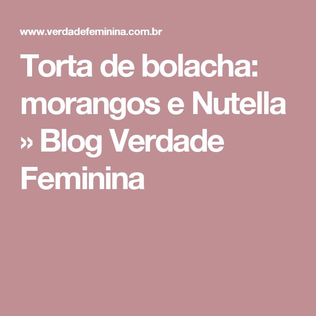 Torta de bolacha: morangos e Nutella » Blog Verdade Feminina