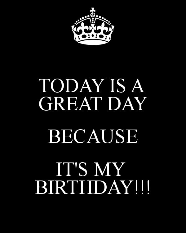 Today Is A Great Day Because It S My Birthday Poster Birthday Quotes For Me Happy Birthday To Me Quotes Its My Birthday