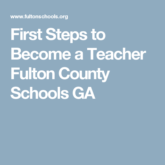 first steps to become a teacher fulton county schools ga | ga