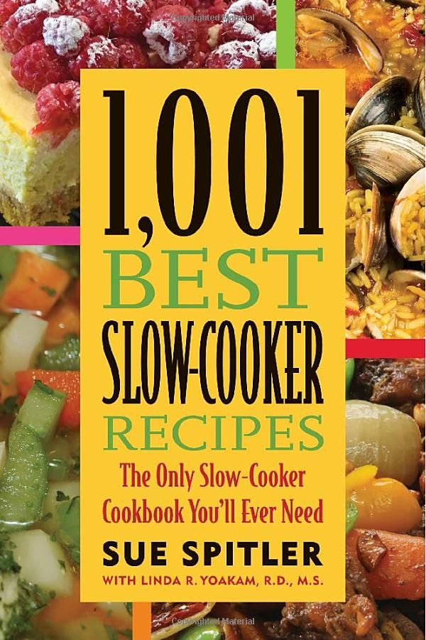 Amazon.com: 1,001 Best Slow-Cooker Recipes: The Only Slow-Cooker Cookbook You'll Ever Need (9781572840980): Sue Spitler, R.D. Linda R. Yoakam: Books