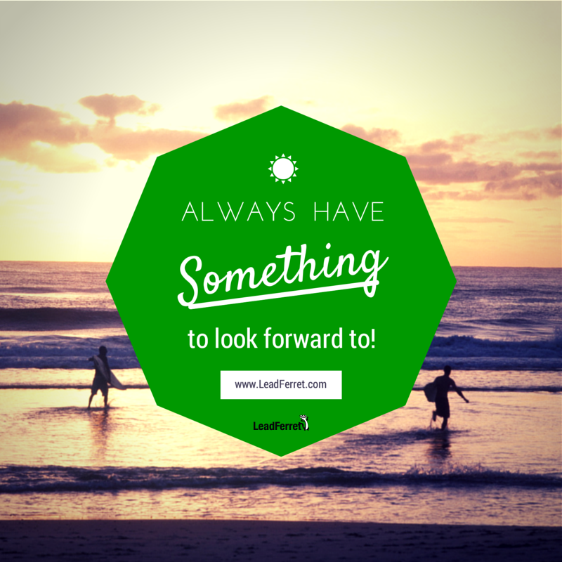 Always Have Something To Look Forward To Quote Motivational Quotes Looking Forward Quotes