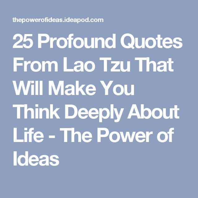 25 Profound Quotes From Lao Tzu That Will Make You Think Deeply About Life - The Power of Ideas
