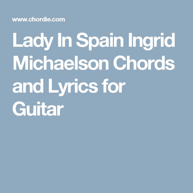 Lady In Spain Ingrid Michaelson Chords And Lyrics For Guitar Duke