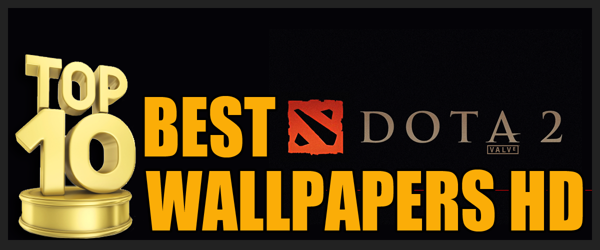 Top 10 Best Dota 2 Wallpapers Hd Daily Top 10 Pinterest Tops