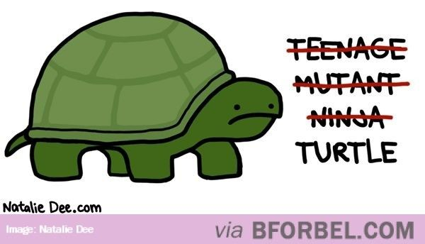 Like a turtle do...