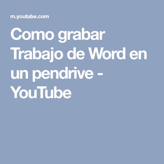 Como Grabar Trabajo De Word En Un Pendrive Youtube Grabado Youtube Clases De Tecnologia