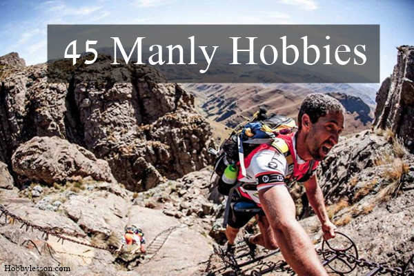 Manly hobbies in the sense that these are activities that were traditionally taken up by men.