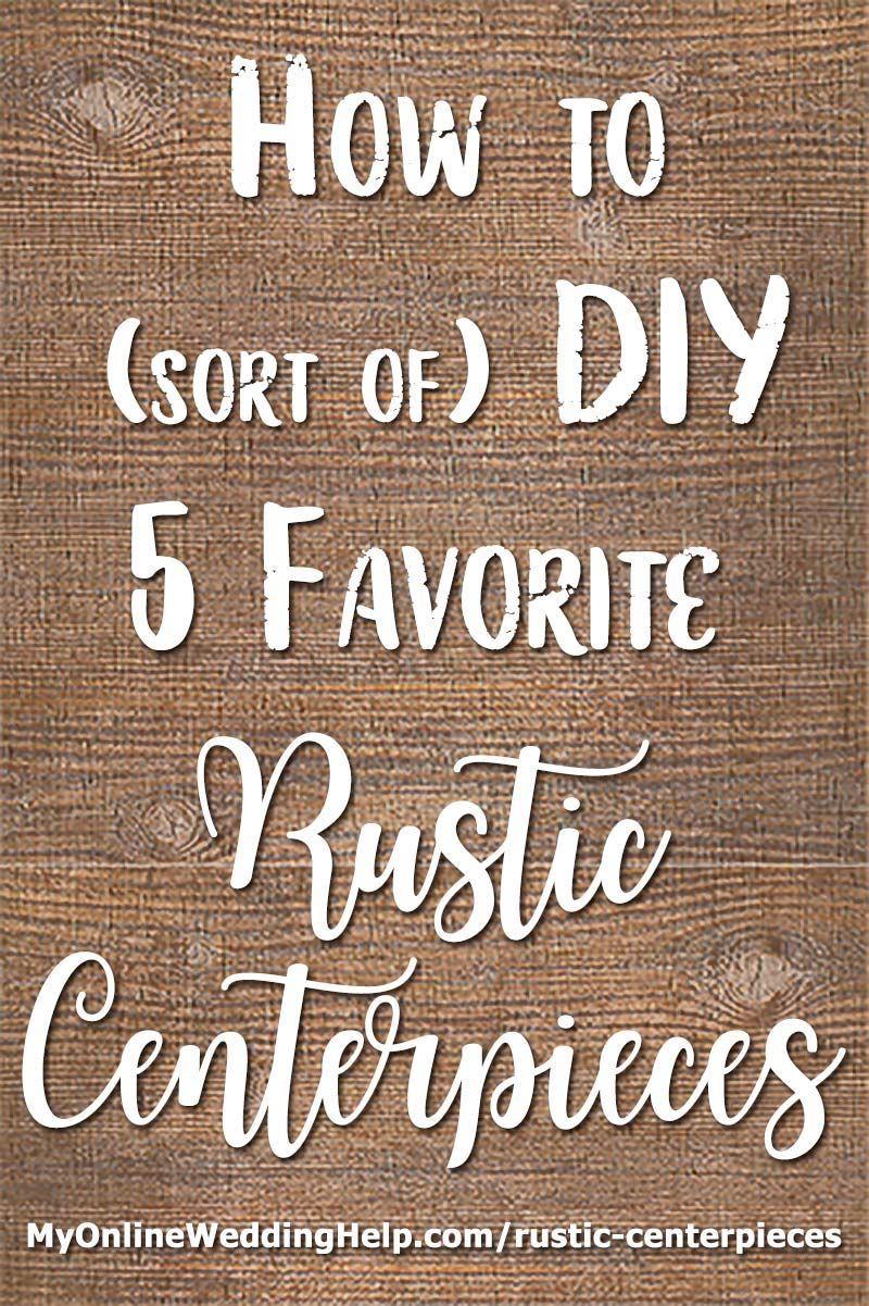 How to sort of diy five favorite rustic wedding centerpieces