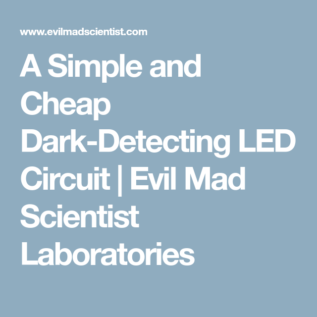 A Simple and Cheap Dark-Detecting LED Circuit   Evil Mad Scientist ...