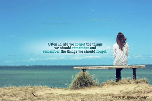 We forget the things we should remember...