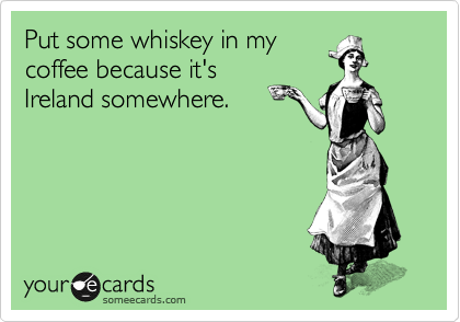 Haha that will be my excuse next time I drink earlier..it's Ireland somewhere lol