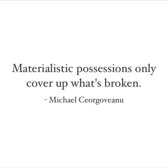 Materialistic Possessions Quote Materialistic Quotes True