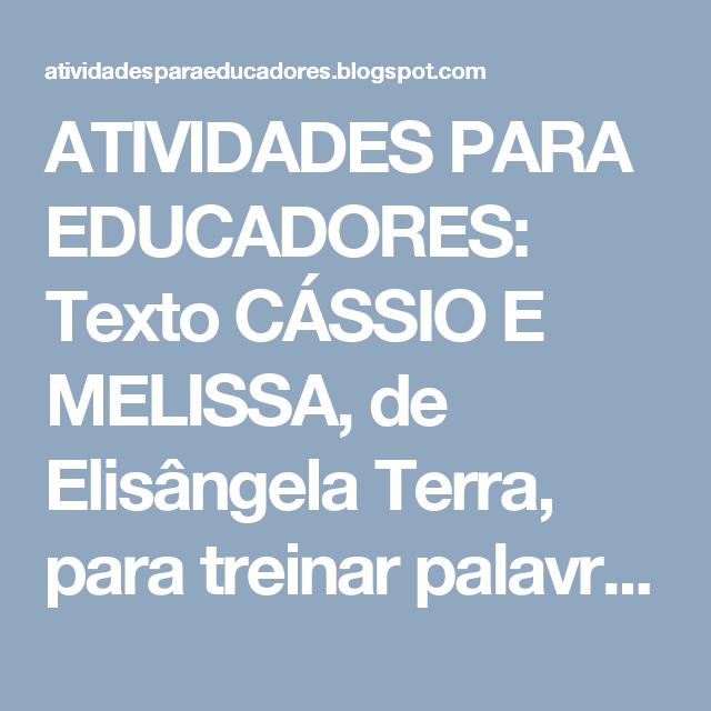 ATIVIDADES PARA EDUCADORES: Texto CÁSSIO E MELISSA, de Elisângela Terra, para treinar palavras que tenham SS