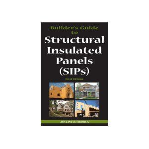 Builder S Guide To Structured Insulated Panels Sips For