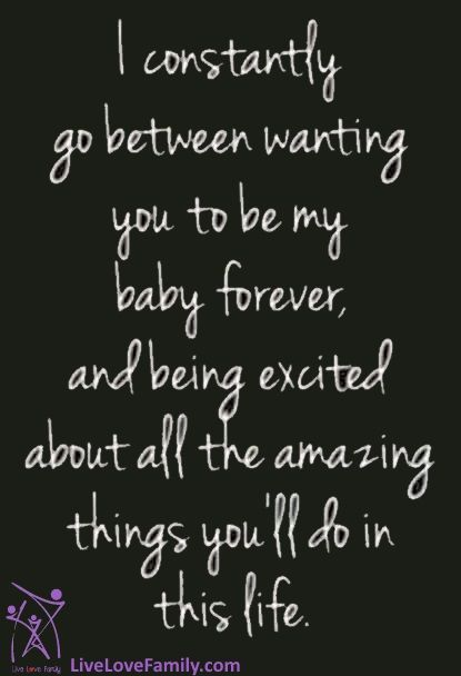 I Constantly Go Between Wanting You To Be My Baby Forever And Being Excited About All The Amazin Mother Quotes Birthday Quotes For Daughter My Daughter Quotes