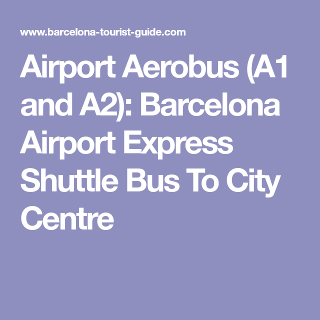 Airport Aerobus A1 And A2 Barcelona Airport Express Shuttle Bus To City Centre Airport Express Bus Barcelona