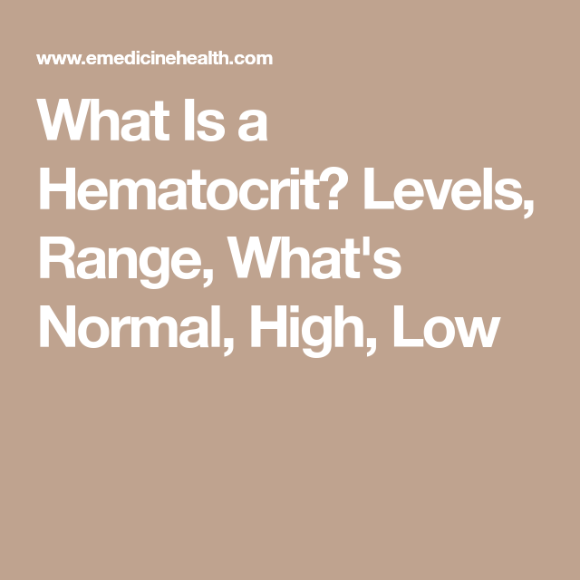 What Is a Hematocrit? Levels, Range, What's Normal, High