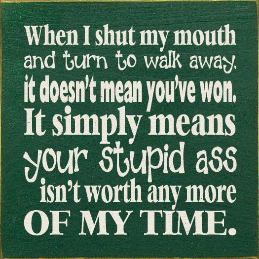 When I Stop Arguing With You Funny Quotes No Time For Me Life Quotes To Live By