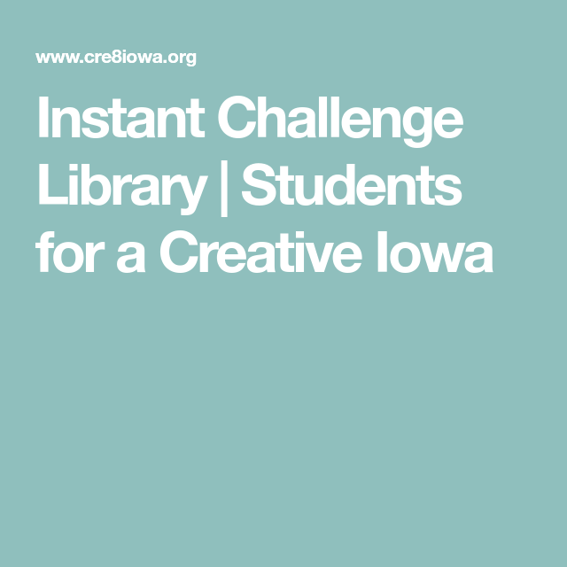 Instant Challenge Library | Students for a Creative Iowa ...