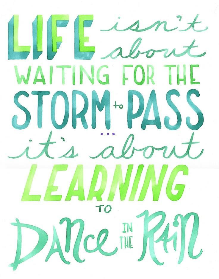 Life Isnt About Waiting For The Storm To Pass Its About Learning