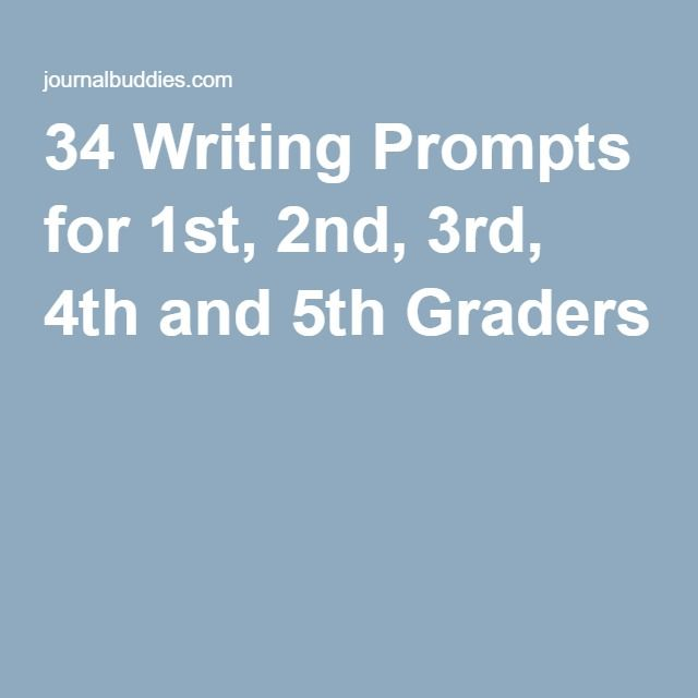 34 Writing Prompts for 1st, 2nd, 3rd, 4th and 5th Graders |
