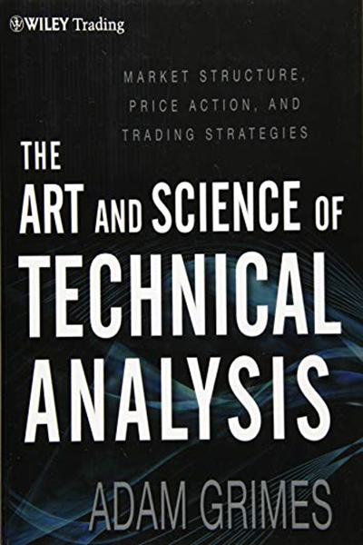 The Art And Science Of Technical Analysis Market Structure Price Action And Trading Strategies By Adam Grimes Wiley Technical Analysis Trading Strategies Analysis