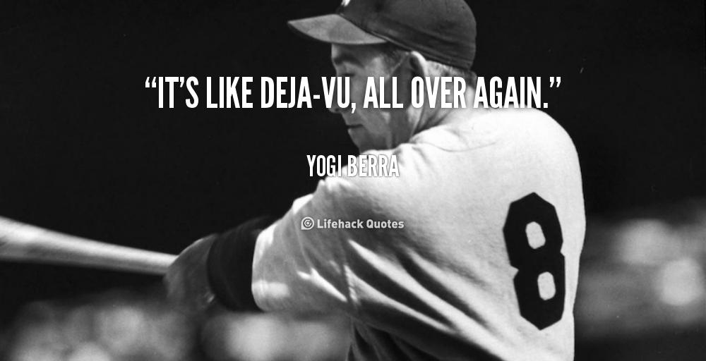 Deja Vu All Over Again >> It S Like Deja Vu All Over Again Yogi Berra Homage Baseball
