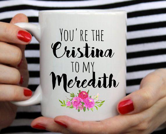 Greys anatomy mug, You\'re the Meredith to my Cristina, dishwasher ...
