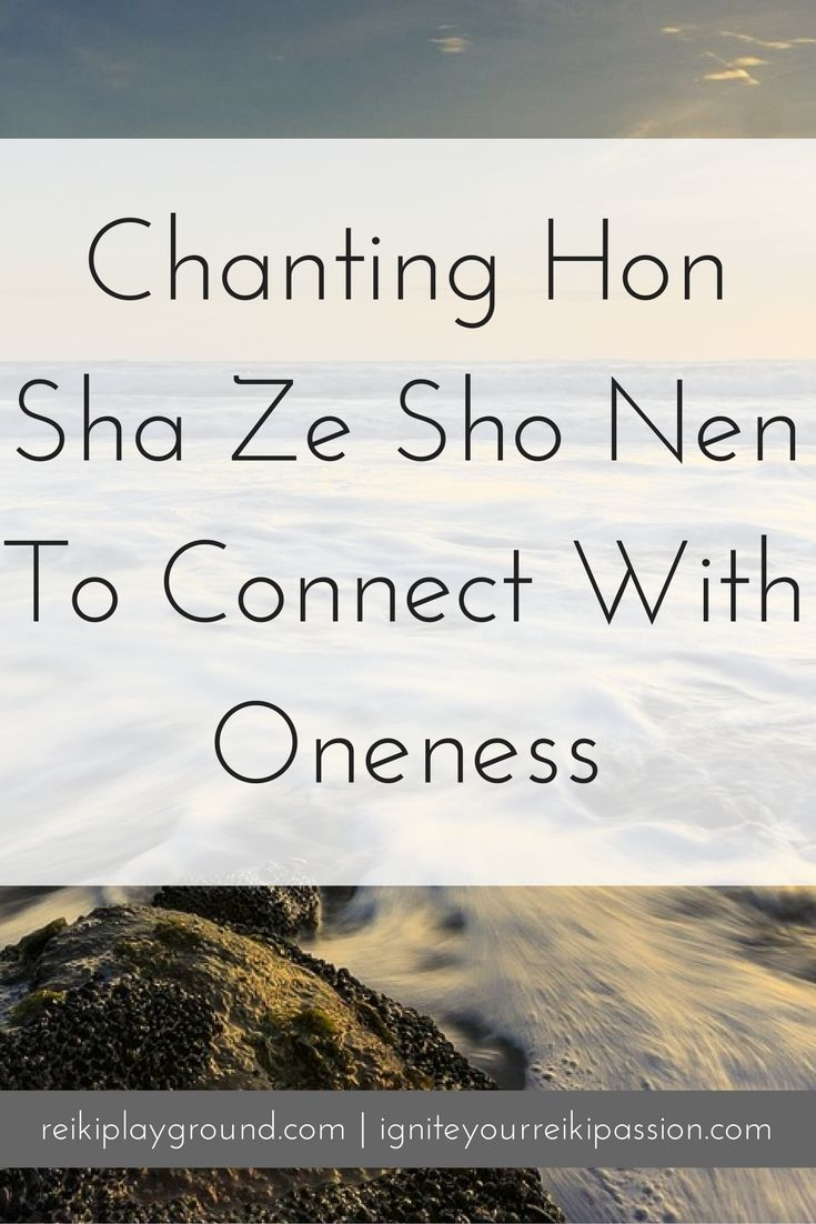 Chanting Hon Sha Ze Sho Nen To Connect With Oneness Reiki