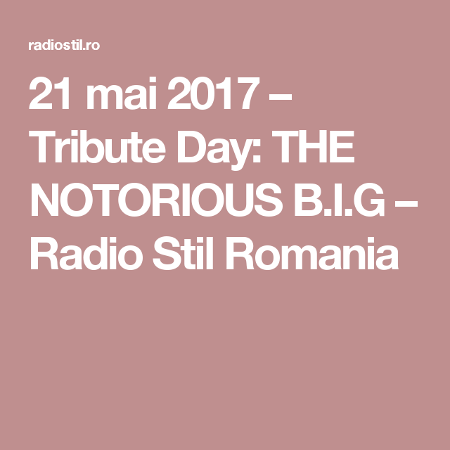 21 mai 2017 – Tribute Day: THE NOTORIOUS B.I.G – Radio Stil Romania